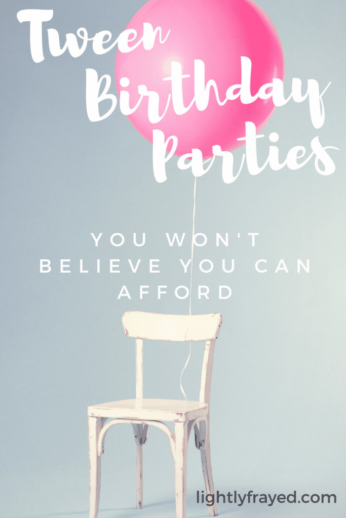 These birthday parties for tweens are surprisingly affordable.
