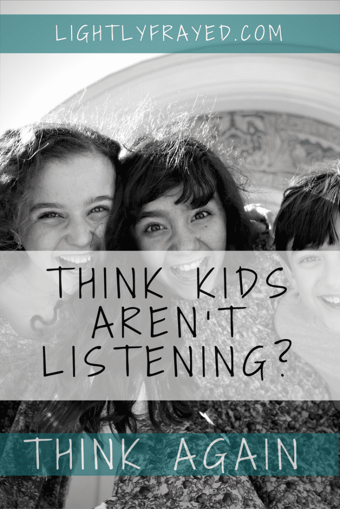 Just when you think the children are tuning you out. They prove kids listen.