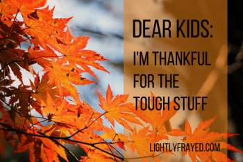 When we pause long enough to be thankful for the messy parts of our children.