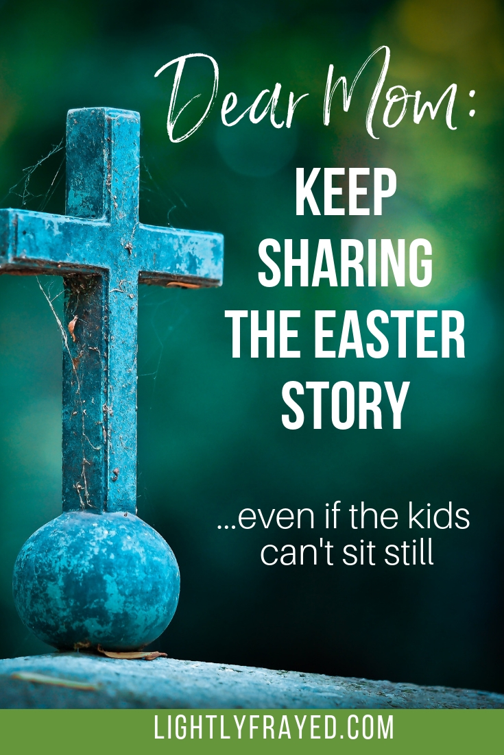 Sometimes as Moms we get frustrated that our kids aren't listening. This Easter I learned that they are. I'm so thankful I told the Easter Story even when we were falling apart.