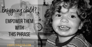 Easygoing Child? Empower Them With This Phrase