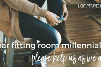Dear Fitting Room Millennial: Please Help Us as We Age
