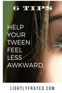 Ways to help your tween feel less awkward