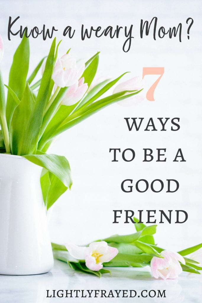 How to be a good friend to a weary mom