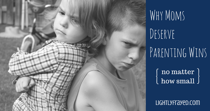 Why moms deserve pareting wins, no matter how small.