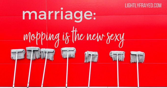 The list of what we wanted in a spouse changes over the years. A lot. Mopping becomes the new sexy.