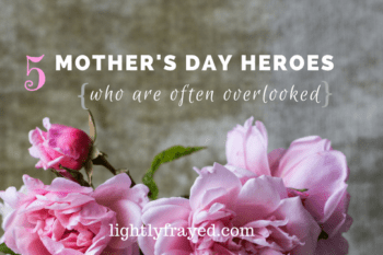 5 Mother's Day Heroes Who are Often Overlooked