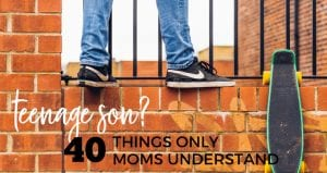 Moms of teenage boys understand these 40 things.
