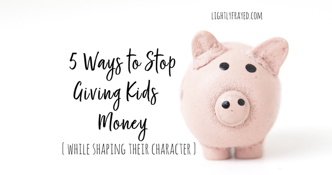Here are creative strategies to stop giving our children money, while building their character.
