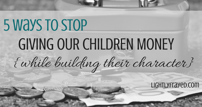 5 Ways to Stop Giving Our Children Money