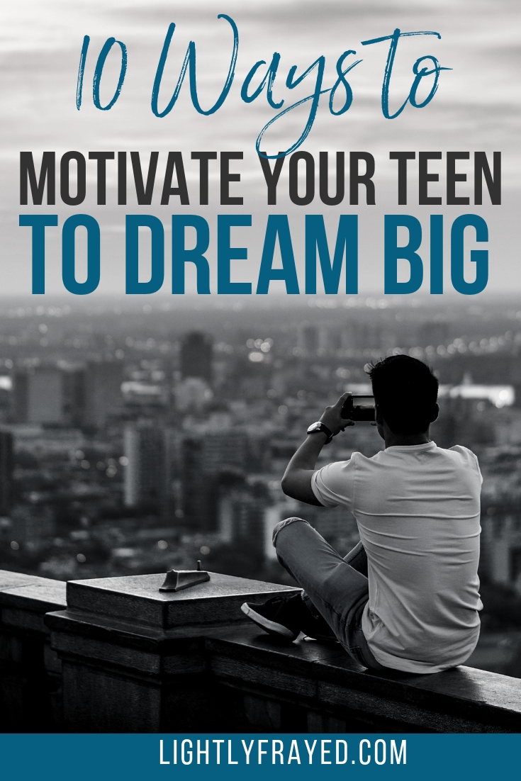 Parents can motivate their teen to dream big using these 10 unique ideas.